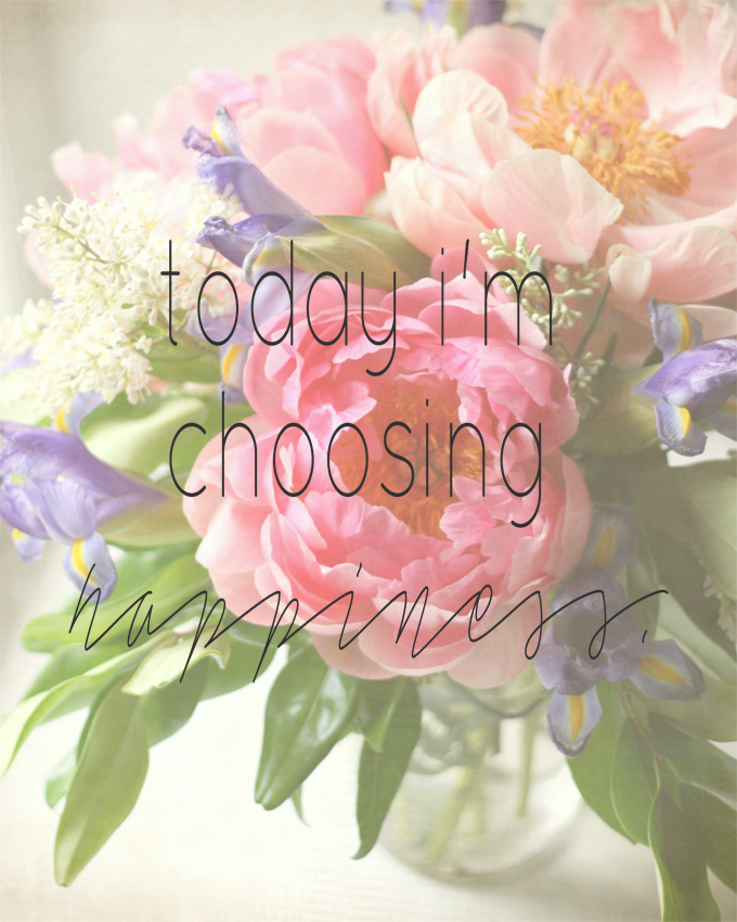 today im choosing happiness